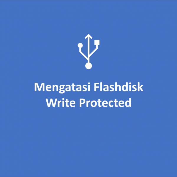 Mengatasi Flashdisk Write Protected